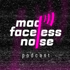 madfacelessnoise(mfn) podcast #9