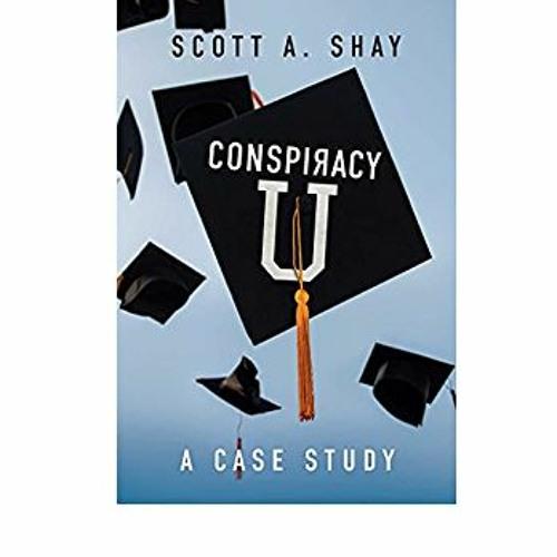 Scott Shay, Author of 'Conspiracy U: A Case Study.