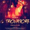 Il Trovatore: Act 4 Scene Two - Parlar Non Vuoi!...ha Quest'infame L'amor Venduto