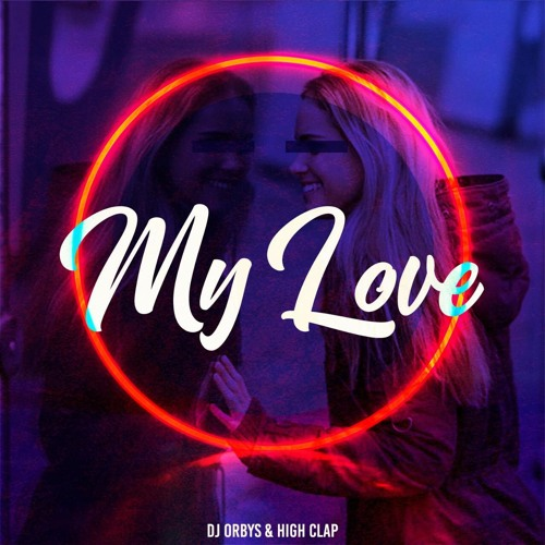 Dj Orbys, High Clap - My Love (original Mix)