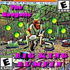 The Googahs - Big King Bumpin'