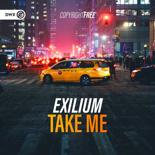 Exilium - Take Me (DWX Copyright Free)