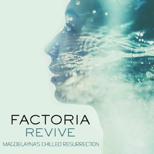 Factoria - Revive (Magdelayna's Chilled Resurrection)