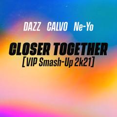 DAZZ, CALVO, Ne-Yo - Closer Together (VIP Smash-Up 2k21)[Free Download]