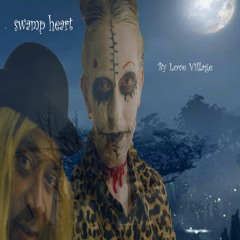 SWAMP HEART.....Am going to tell you a Story. By Love Village