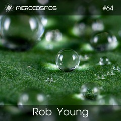 Rob Young — Microcosmos Chillout & Ambient Podcast 064