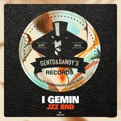 Premiere: I Gemin - Jzz 1 [Gents & Dandy's]