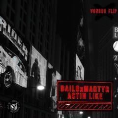 Bailo & Martyr - Actin' Like (VONDOO FLIP)