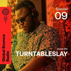 Global Bounce Radio Show #009 Turntableslay Takeover