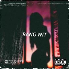 It's Hym - Bang Wit feat. D.K.M