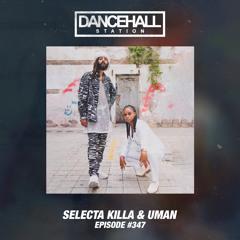 SELECTA KILLA & UMAN - DANCEHALL STATION SHOW #347
