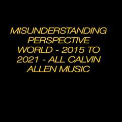 Part 3 Misunderstanding Perspective World 2015 To 2021 All Music  By Calvin Allen