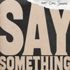 Say Something (feat. Chris Stapleton)