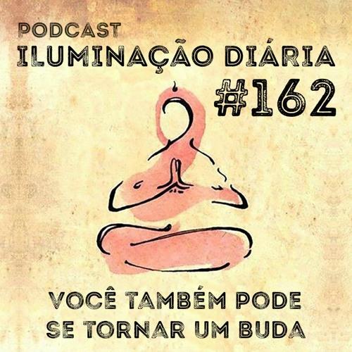 #162 - Você Também Pode Se Tornar Um Buda