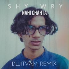 Nahi Chahta (Dwitvam Remix)