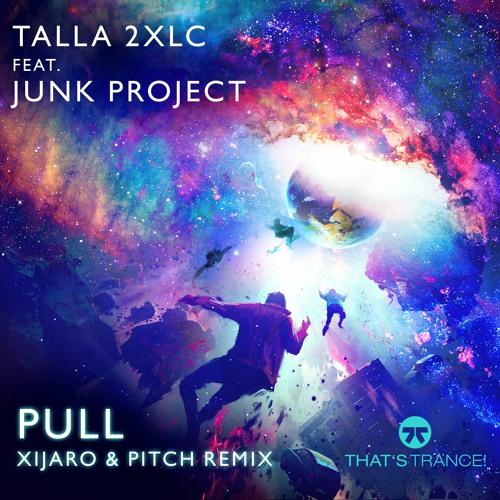 Talla2XLC feat. Junk Project - Pull 2021 (XiJaro & Pitch Remix)