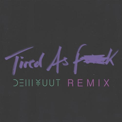 Tired As Fuck (DEM YUUT Remix)