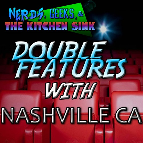 Stream Double Features With Nashville Ca By Nerds Geeks And The Kitchen Sink Listen Online For Free On Soundcloud