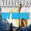 My House (Originally Performed by Flo Rida) (Instrumental Version)