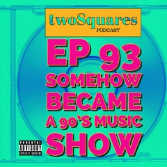 Ep 93 Somehow Became a 90s Music Show