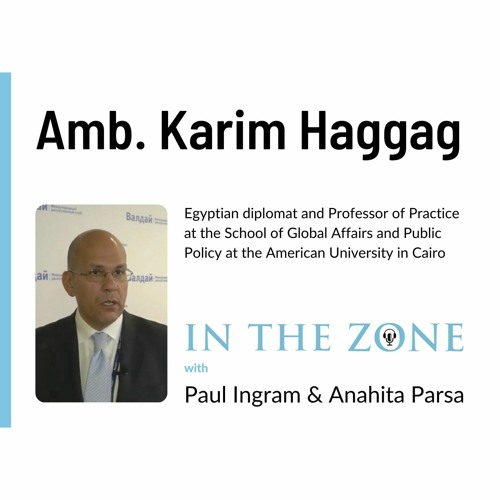 Ep. 4 - Interview with Ambassador Karim Haggag