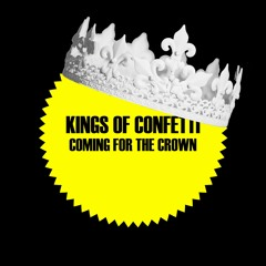 Kings of Confetti - Coming for the Crown