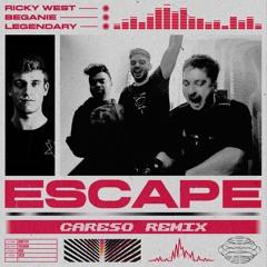 RICKY WEST X BEGANIE X LEGENDARY - ESCAPE (CARESO REMIX)