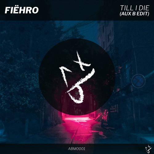 Fiëhro - Till I Die (AuX b Edit)