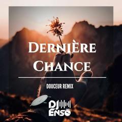 Dj Ensō - Dernière Chance (Douceur Remix)