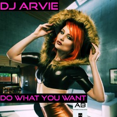 DJ Arvie - Do What You Want [preview]