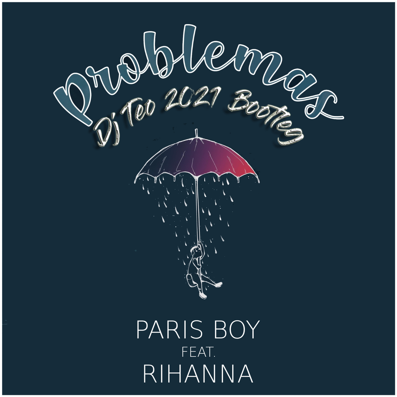 Paris Boy Feat. Rihanna - Problemas (Dj Teo 2021 Bootleg)
