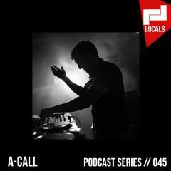 Locals Series // 045 - A-CALL