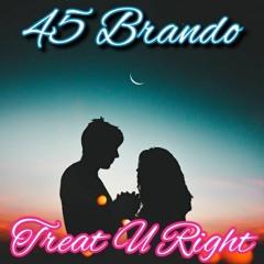 45 Brando - Treat U Right (Prod. AIRAVATA)