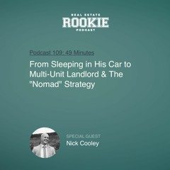 """Rookie Podcast 109: From Sleeping in His Car to Multi-Unit Landlord & The """"Nomad"""" Strategy"""