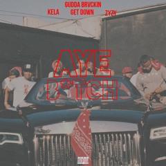 Aye Bitch ft. Kela, Get Down & ZyZy