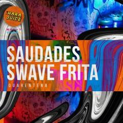 SAUDADES SWAVE FRITA