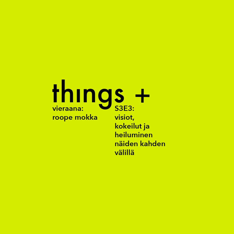 Visiot, kokeilut ja näiden kahden välillä heiluminen - vieraana Roope Mokka (S3E03)