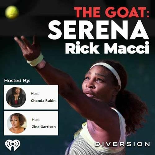 The GOAT: Serena Williams - iHeartRadio Podcast with Rick Macci