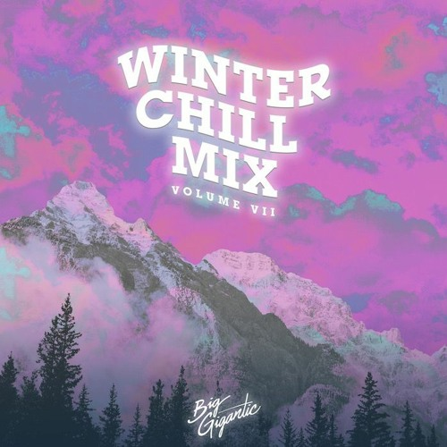 Big Gigantic's Winter Chill Mix : Vol VII