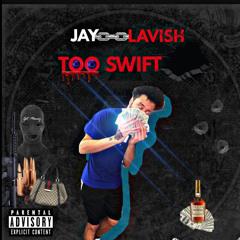 Jay Lavish - Too Swift
