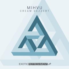 MIHVU - Cream Dezzert (Piur Remix) [Exotic Refreshment]