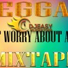 REGGAE DON'T WORRY ABOUT A THING MIXTAPE MIX BY DJEASY
