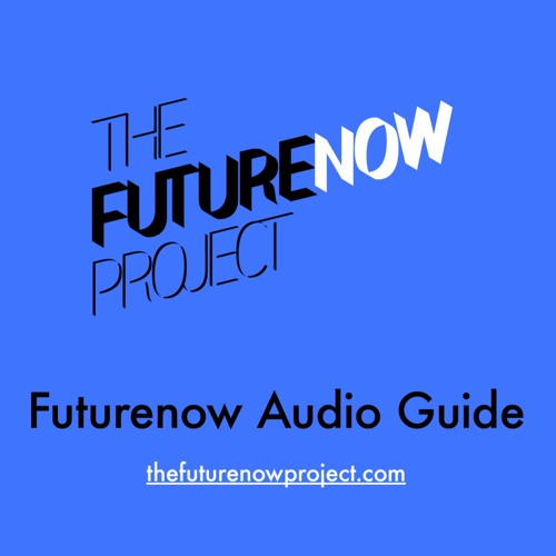 The Futurenow Project Audio Guides, Matt's (voice only)