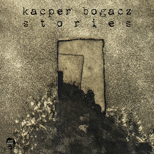 Kacper Bogacz - Stories (OTAKE 032)