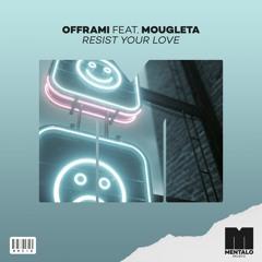 Offrami - Resist Your Love (feat. Mougleta)