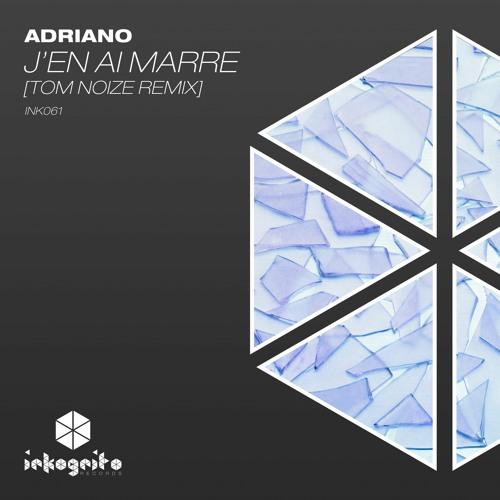 Adriano - J'en Ai Marre (Tom Noize Remix SC Preview) [Inkognito Records]