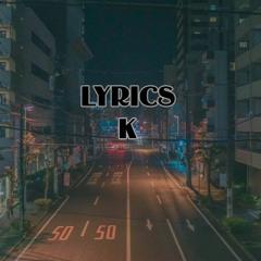 DEMO LYRICS: K || RAP LOVE || CHILL
