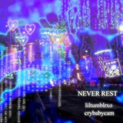 never rest w/ crybabycam [+arclightxo x lifepoints]
