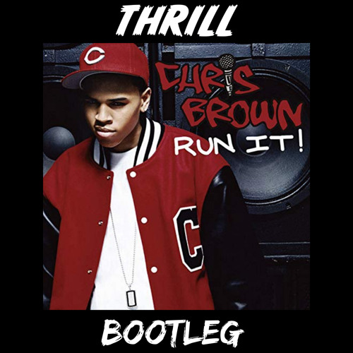 Chris Brown - Run It (THRILL Bootleg) [Preview]