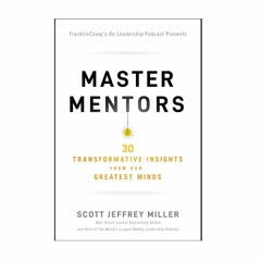 Podcast 888: Master Mentors: 30 Transformative Insights from Our Greatest Minds with Scott Miller